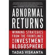 Abnormal Returns: Winning Strategies from the Frontlines of the Investment Blogosphere by Viskanta, Tadas, 9780071787109