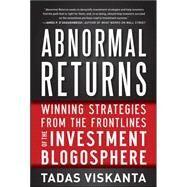 Abnormal Returns: Winning Strategies from the Frontlines of the Investment Blogosphere by Viskanta, Tadas, 9780071787109