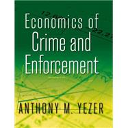 Economics of Crime and Enforcement by Yezer; Anthony M., 9780765637109