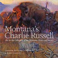 Montana's Charlie Russell Art in the Collection of the Montana Historical Society by Bottomly-O'looney, Jennifer; Lambert, Kirby, 9781940527109