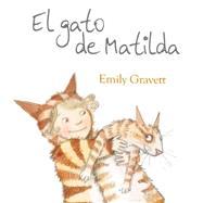 El gato de Matilda / Matilda's Cat by Gravett, Emily, 9788416117109
