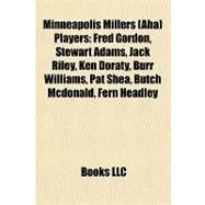 Minneapolis Millers Players : Fred Gordon, Stewart Adams, Jack Riley, Ken Doraty, Burr Williams, Pat Shea, Butch Mcdonald, Fern Headley by , 9781157257110