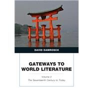 Gateways to World Literature The Seventeenth Century to Today Volume 2 by Damrosch, David, 9780205787111