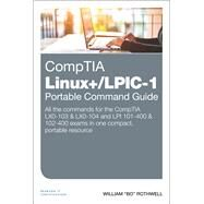 CompTIA Linux+/LPIC-1 Portable Command Guide All the commands for the CompTIA LX0-103 & LX0-104 and LPI 101-400 & 102-400 exams in one compact, portable resource by Rothwell, William, 9780789757111