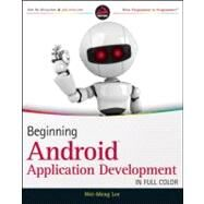 Beginning Android Application Development by Lee, Wei-Meng, 9781118017111