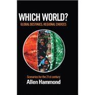 Which World: Global Destinies, Regional Choices - Scenarios for the 21st Century by Hammond,Allen, 9781138987111