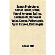 Samos Prefecture : Samos Island, Icaria, Fourni Korseon, Evdilos, Samiopoula, Karlovasi, Vathy, Samos, Pythagoreio, Agios Kirykos, Karkinagrio by , 9781157007111
