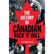 The History of Canadian Rock 'n' Roll by Mersereau, Bob, 9781480367111