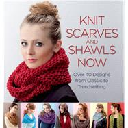 Knit Scarves and Shawls Now Over 40 Designs from Classic to Trendsetting by Bell, Anja; van der Linden, Stephanie, 9781570767111