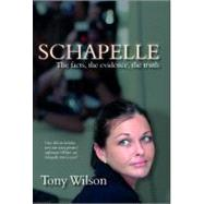 Schapelle : The Facts, the Evidence, the Truth by Wilson, Tony, 9781741107111