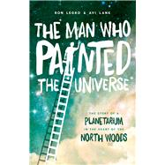 The Man Who Painted the Universe: The Story of a Planetarium in the Heart of the North Woods by Legro, Ron; Lank, Avi, 9780870207112
