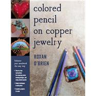 Colored Pencil on Copper Jewelry by O'brien, Roxan, 9780811717113