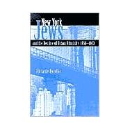 New York Jews and the Decline of Urban Ethnicity, 1950-1970 by LEDERHENDLER ELI, 9780815607113