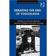 Debating the End of Yugoslavia by Bieber,Florian, 9781409467113