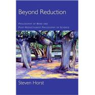 Beyond Reduction : Philosophy of Mind and Post-Reductionist Philosophy of Science by Horst, Steven, 9780195317114