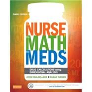 The Nurse, the Math, the Meds: Drug Calculations Using Dimensional Analysis by Mulholland, Joyce L., 9780323187114