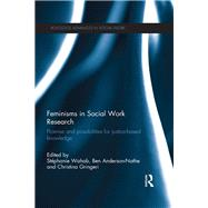 Feminisms in Social Work Research: Promise and possibilities for justice-based knowledge by Wahab; Stephanie, 9780415707114