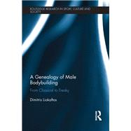 A Genealogy of Male Body Building: From Classical to Freaky by Liokaftos; Dimitrios, 9781138187115