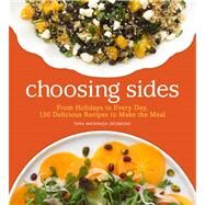 Choosing Sides From Holidays to Every Day, 130 Delicious Recipes to Make the Meal