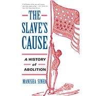 The Slave's Cause by Sinha, Manisha, 9780300227116