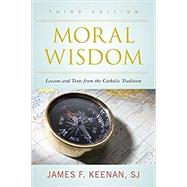 MORAL WISDOM:LESSONS+TEXT FROM CATHOL.. by James F. Keenan SJ, 9781442247116
