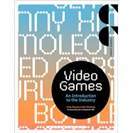 Video Games An Introduction to the Industry by Bossom, Andy; Dunning, Ben, 9781472567116