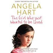 The Girl Who Just Wanted to Be Loved by Hart, Angela, 9781509807116