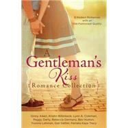 A Gentleman's Kiss Romance Collection: 9 Modern Romances With an Old-fashioned Quality by Billerbeck, Kristin; Coleman, Lynn A.; Darty, Peggy; Farrier, Nancy J.; Germany, Rebecca, 9781630587116