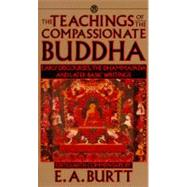 Teachings of the Compassionate Buddha by Burtt, E. A.; Burtt, E. A., 9780451627117