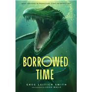 Borrowed Time by Smith, Greg Leitich; Walls, Leigh, 9780544237117