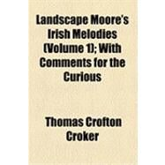 Landscape Moore's Irish Melodies: With Comments for the Curious by Croker, Thomas Crofton, 9781154527117