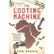 The Looting Machine by Burgis, Tom, 9781610397117