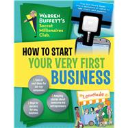 How to Start Your Very First Business by Warren Buffett's Secret Millionaires Club; Merberg, Julie (CON); Parvis, Sarah (CON); Buffett, Warren, 9781941367117
