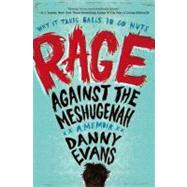 Rage Against the Meshugenah : Why It Takes Balls to Go Nuts by Evans, Danny, 9780451227119