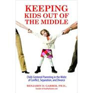 Keeping Kids Out of the Middle by Garber, Benjamin D., Ph.D., 9780757307119