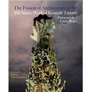 The Fusion of Architecture & Art by Treister, Kenneth; Regos, Laszlo; Greenberg, Yitz, 9780991327119