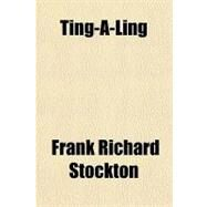 Ting-a-ling by Stockton, Frank Richard, 9781153757119