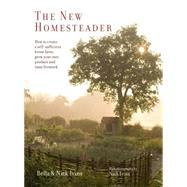 The New Homesteader: How to Create a Self-sufficient Home Farm, Grow Your Own Produce and Raise Livestock by Ivins, Bella; Ivins, Nick, 9781849757119