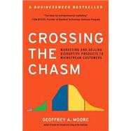 Crossing the Chasm : Marketing and Selling Disruptive Products to Mainstream Customers by Moore, Geoffrey A., and Regis McKenna, 9780060517120