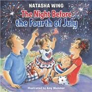 The Night Before the Fourth of July by Wing, Natasha; Wummer, Amy, 9780448487120