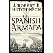 The Spanish Armada by Hutchinson, Robert, 9781250047120