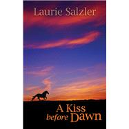 A Kiss Before Dawn by Salzler, Laurie, 9781943837120