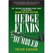 Hedge Funds, Humbled: The 7 Mistakes That Brought Hedge Funds to Their Knees and How They Will Rise Again by Ganshaw, Trevor, 9780071637121
