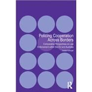 Policing Cooperation Across Borders: Comparative Perspectives on Law Enforcement within the EU and Australia by Hufnagel,Saskia, 9781138267121