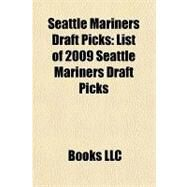 Seattle Mariners Draft Picks : List of 2009 Seattle Mariners Draft Picks by , 9781156227121