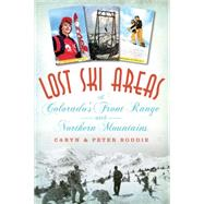 Lost Ski Areas of Colorado's Front Range and Northern Mountains by Boddie, Caryn; Boddie, Peter; Nicklas, Tim, 9781626197121