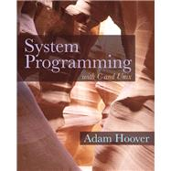 System Programming with C and Unix by Hoover, Adam, 9780136067122