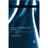Drones and the Future of Air Warfare: The Evolution of Remotely Piloted Aircraft by Kreuzer; Michael P., 9781138187122