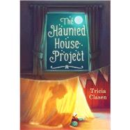The Haunted House Project by Clasen, Tricia, 9781510707122