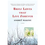 Brief Loves That Live Forever A Novel by Makine, Andreï; Strachan, Geoffrey, 9781555977122
